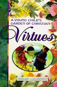A Young Child's Garden of Christian Virtues: Imaginative Ways to Plant God's Word in Toddlers' Hearts