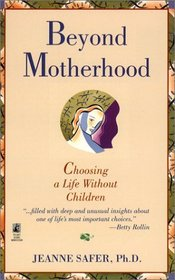 Beyond Motherhood : Choosing a Life Without Children