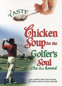 A Taste of Chicken Soup for the Golfer's Soul (The 2nd Round)