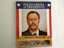Theodore Roosevelt: Twenty-Sixth President of the United States (Encyclopedia of Presidents)