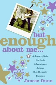 But Enough About Me: How the Girl Next Door Got Behind the Velvet Rope Using Shameless Flattery, Fake Laughter, and a Few Other Tricks