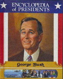 George Bush: Forty-First President of the United States (Encyclopedia of Presidents)
