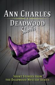 Deadwood Shorts: Short Stories from the Deadwood Mystery Series