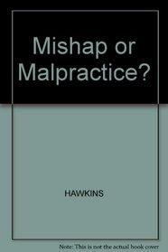 Mishap or Malpractice?