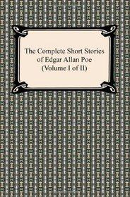 The Complete Short Stories of Edgar Allan Poe (Volume I of II)