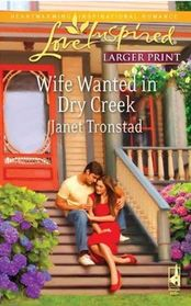 Wife Wanted in Dry Creek (Dry Creek, Bk 17) (Love Inspired, No 560) (Larger Print)