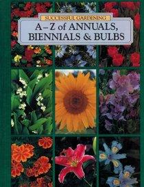 A-Z of Annuals, Biennials  Bulbs (Successful Gardening)
