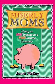 Miserly Moms : Living on One Income in a Two Income Economy