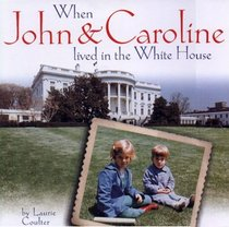 When John and Caroline Lived in the White House : Picture Book