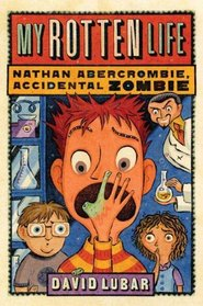 My Rotten Life (Nathan Abercrombie, Accidental Zombie, Bk 1)