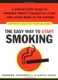 The Easy Way to Start Smoking: A Step-by-Step Guide to Smoking Twenty Cigarettes a Day-and Loads More in the Evening