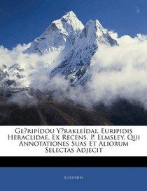 Geuripídou Yrakleîdai. Euripidis Heraclidae, Ex Recens. P. Elmsley, Qui Annotationes Suas Et Aliorum Selectas Adjecit (French Edition)