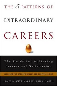 The 5 Patterns of Extraordinary Careers : The Guide for Achieving Success and Satisfaction (Crown Business Briefings)