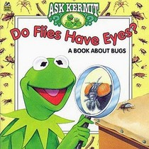 Do Flies Have Eyes? A Book About Bugs (Ask Kermit)