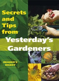 Secrets and Tips from Yesterday's Gardeners (Readers Digest)