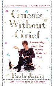 Guests Without Grief : Entertaining Made Easy for the Hesitant Host