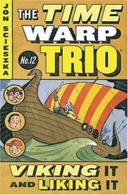 Viking it and Liking it (Time Warp Trio, Bk 12)