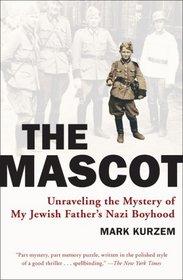 The Mascot: Unraveling the Mystery of My Jewish Father's Nazi Boyhood