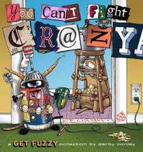 You Can't Fight Crazy: A Get Fuzzy Collection