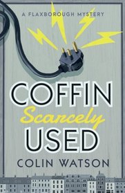 Coffin, Scarcely Used (A Flaxborough Mystery) (Volume 1)