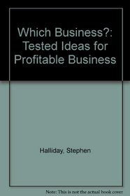 Which Business?: Tested Ideas for Profitable Business