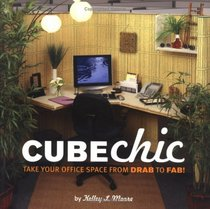 Cube Chic: Take Your Office Space from Drab to Fab!Quirk Books