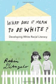 What Does it Mean to be White?: Developing White Racial Literacy (Counterpoints: Studies in the Postmodern Theory of Education)