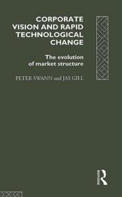 Corporate Vision and Rapid Technological Change : The Evolution of Market Structure