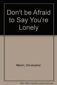 Don't be Afraid to Say You're Lonely