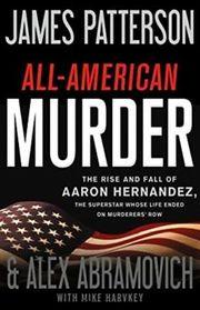 All-American Murder: The Stunning True Story of Aaron Hernandez  (aka The Patriot)