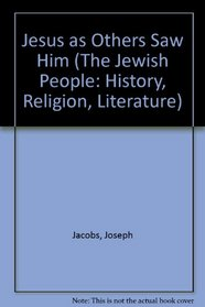 Jesus As Others Saw Him (The Jewish People: History, Religion, Literature)