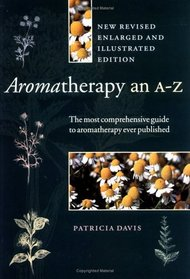 Aromatherapy: An A to Z, Revised Edition