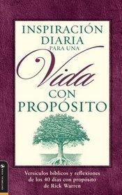 Inspiraci�n Diaria para una Vida con Prop�sito : Biblical verses and reflection of the 40 day of purpose by Rick Warren