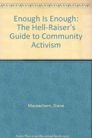 Enough Is Enough: The Hell-Raiser's Guide to Community Activism