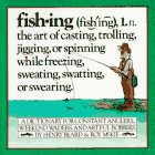 Fishing : A Dictionary for Constant Anglers, Weekend Waders, and Artful Bobbers