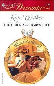 The Christmas Baby's Gift  (Wedlocked!)  (Harlequin Presents, No 2365)