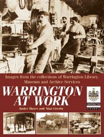 Warrington at Work: Images from the Collections of Warrington Library, Museum and Archive Service