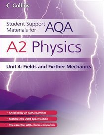 A2 Physics Unit 4: Unit 4: Fields and Further Mechanics (Student Support Materials for AQA)