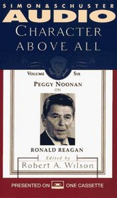 Peggy Noonan on Ronald Reagan (Character Above All, Vol. 6)