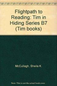 Flightpath to Reading: Tim in Hiding Series B7 (Tim books)