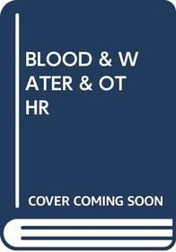 Blood & Water & Othr