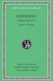 Euripides, VII, Fragments: Aegeus-Meleager (Loeb Classical Library No. 504)