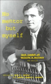 No Mentor but Myself: Jack London on Writing and Writers