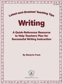 Writing: A Quick-Reference Resource to Help Teachers Plan for Successful Writing Instruction (Greatest and Latest Teaching Tips)