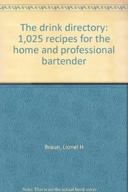 The Drink Directory: 1,025 Recipes for the Home and Professional Bartender