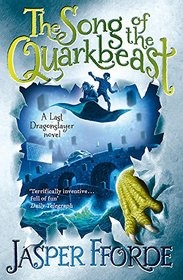 The Song of the Quarkbeast. Jasper Fforde (Last Dragonslayer)