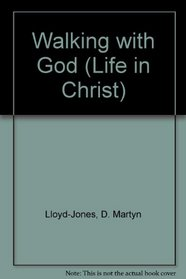 Walking With God: Life in Christ (Studies in I John, Vol 2)