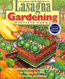 Lasagna Gardening: A New Layering System for Bountiful Gardens : No Digging, No Tilling, No Weeding, No Kidding!