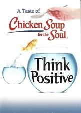 A Taste of Chicken Soup for the Soul Think Positive
