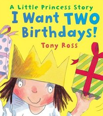 I Want Two Birthdays! (Little Princess)